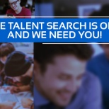 THE TALENT SEARCH IS ON AND WE NEED YOU