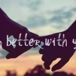 I am better with you
